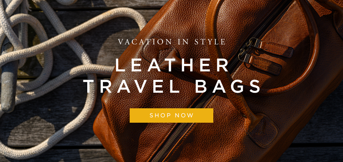 Vacation in Style With Our Leather Travel Bags